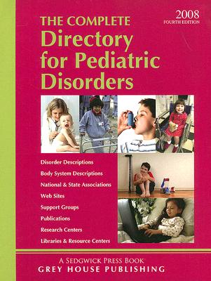 Complete Directory for Pediatric Disorders 2008 By Grey House Publishing (COR)
